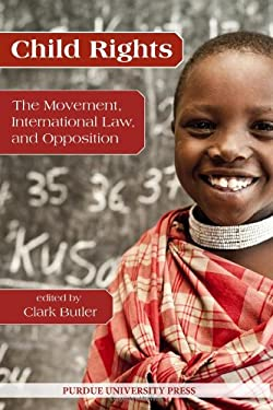 Child Rights: The Movement, International Law, and Opposition 9781557535498
