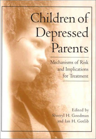 Children of Depressed Parents: Mechanisms of Risk and Implications for Treatment 9781557988751
