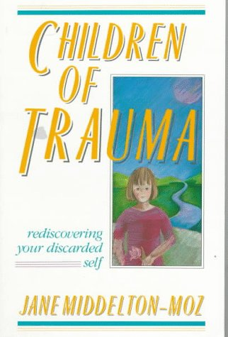 Children of Trauma: Rediscovering Your Discarded Self 9781558740143