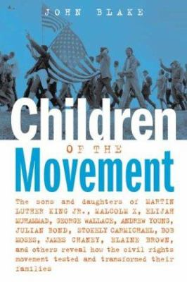 Children of the Movement: The Sons and Daughters of Martin Luther King Jr., Malcolm X, Elijah Muhammad, George Wallace, Andrew Young, Julian Bon 9781556525377