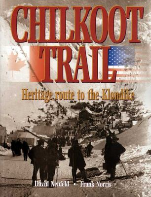 Chilkoot Trail: Heritage Route to the Klondike 9781550173352