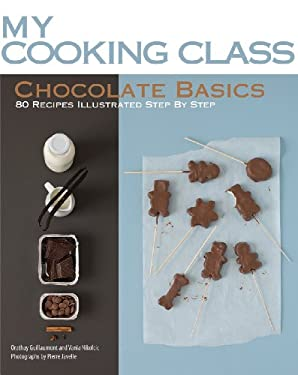 Chocolate Basics: 80 Recipes Illustrated Step by Step 9781554077588