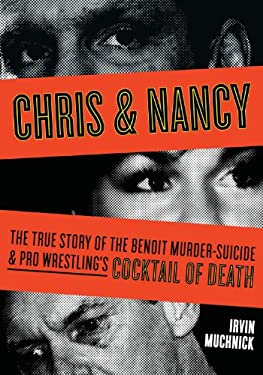 Chris & Nancy: The True Story of the Benoit Murder-Suicide & Pro Wrestling's Cocktail of Death 9781550229028