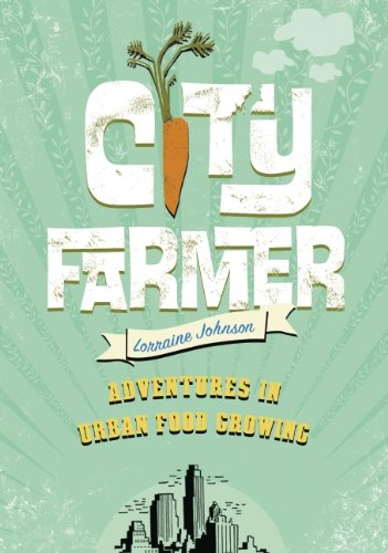 City Farmer: Adventures in Urban Food Growing 9781553655190