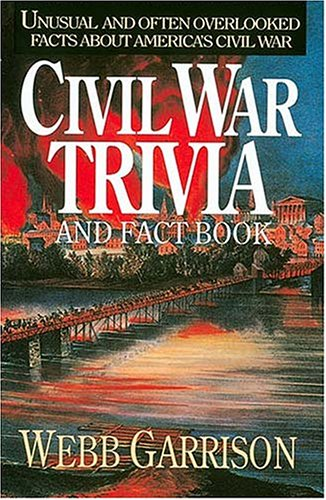 Civil War Trivia and Fact Book: Unusual and Often Overlooked Facts about America's Civil War 9781558531604