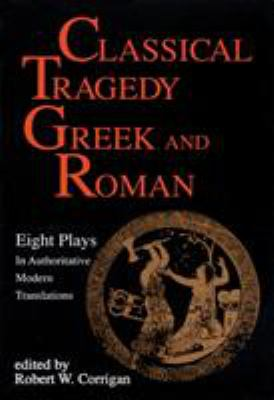 Classical Tragedy - Greek and Roman: Eight Plays with Critical Essays 9781557830463