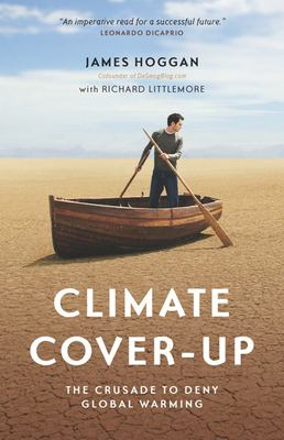 Climate Cover-Up: The Crusade to Deny Global Warming 9781553654858