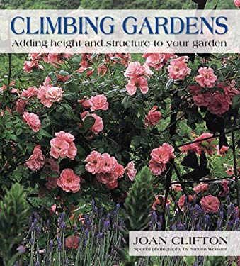 Climbing Gardens: Adding Height and Structure to Your Garden 9781552977132