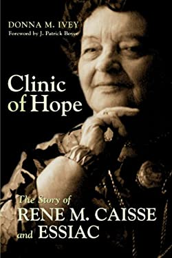 Clinic of Hope: The Story of Rene Caisse and Essiac 9781550025200