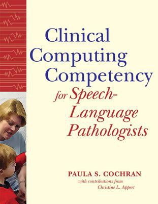 Clinical Computing Competency for Speech-Language Pathologists 9781557666857