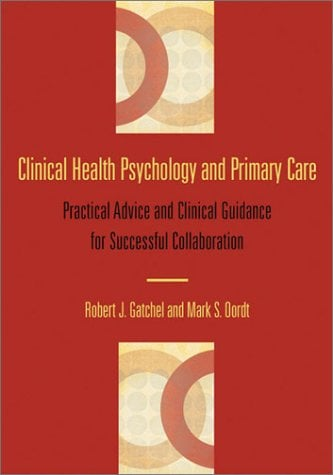 Clinical Health Psychology and Primary Care: Practical Advice and Clinical Guidance for Successful Collaboration 9781557989895