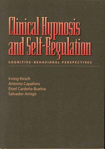 Clinical Hypnosis and Self-Regulation: Cognitive-Behavioral Perspectives 9781557985354