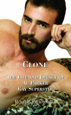 Clone: The Life and Legacy of Al Parker, Gay Superstar 9781555835293