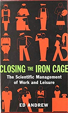 Closing the Iron Cage: The Scientific Management of Work and Leisure 9781551641294