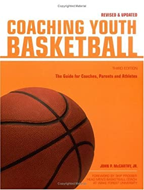 Coaching Youth Basketball: The Guide for Coaches, Parents and Athletes 9781558707900