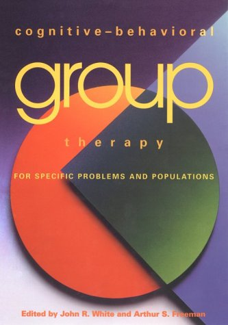 Cognitive-Behavioral Group Therapy for Specific Problems and Populations: 9781557986900