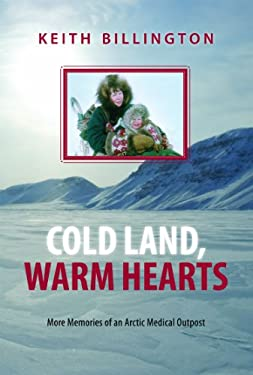 Cold Land, Warm Hearts: More Memories of an Arctic Medical Outpost 9781550175349