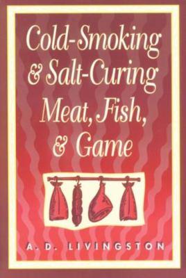 Cold-Smoking & Salt-Curing Meat, Fish, & Game 9781558214224
