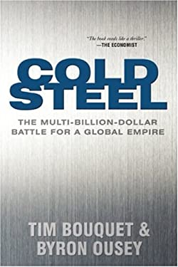 Cold Steel: The Multi-Billion-Dollar Battle for a Global Empire 9781554700813