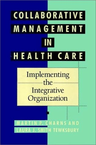 Collaborative Management in Health Care: Implementing the Integrative Organization 9781555424831
