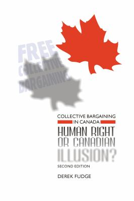 Collective Bargaining in Canada: Human Right or Canadian Illusion? 9781552662144