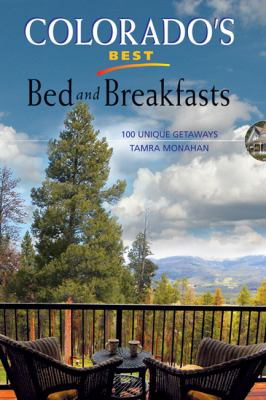 Colorado's Best Bed and Breakfasts: 100 Unique Getaways 9781555916237
