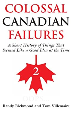 Colossal Canadian Failures 2: A Short History of Things That Seemed Like a Good Idea at the Time 9781550026184