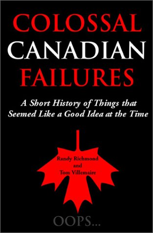 Colossal Canadian Failures: A Short History of Things That Seemed Like a Good Idea at the Time 9781550024166
