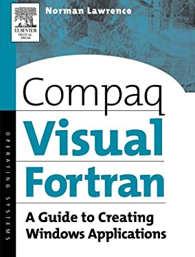 Compaq Visual FORTRAN: A Guide to Creating Windows Applications 9781555582494