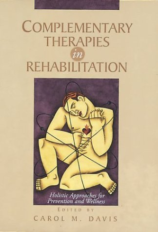 Complementary Therapies in Rehabilitation: Holistic Approaches for Prevention and Wellness 9781556422812