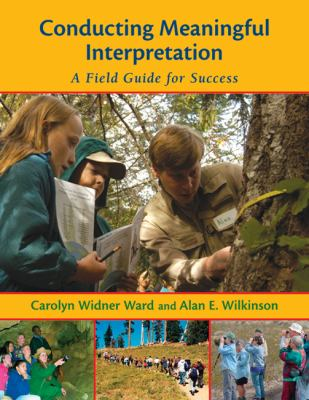 Conducting Meaningful Interpretation: A Field Guide for Success 9781555915308