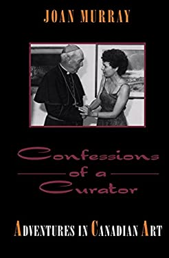 Confessions of a Curator: Adventures in Canadian Art 9781550022384