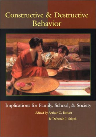 Constructive and Destructive Behavior: Implications for Family, School and Society 9781557987402
