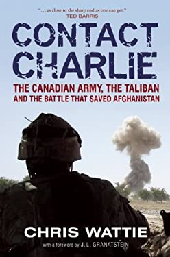 Contact Charlie: The Canadian Army, the Taliban and the Battle That Saved Afghanistan 9781554700844