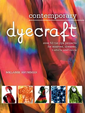Contemporary Dyecraft: Over 50 Tie-Dye Projects for Scarves, Dresses, T-Shirts and More 9781554077298