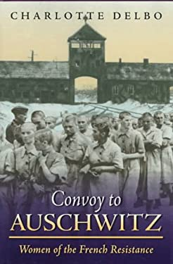 Convoy to Auschwitz Convoy to Auschwitz Convoy to Auschwitz Convoy to Auschwitz Convoy to Auschw: Women of the French Resistance Women of the French R 9781555533137