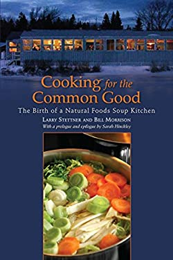 Cooking for the Common Good: The Birth of a Natural Foods Soup Kitchen 9781556439575