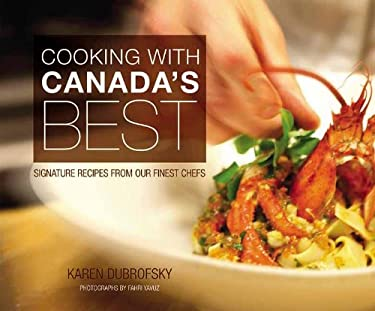 Cooking with Canada's Best: Signature Recipes from Our Finest Chefs 9781550229127
