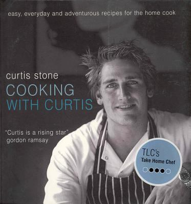 Cooking with Curtis: Easy, Everyday and Adventurous Recipes for the Home Cook 9781552858172