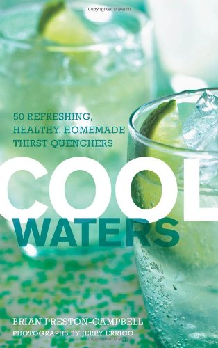 Cool Waters: 50 Refreshing, Healthy Homemade Thirst-Quenchers 9781558323841