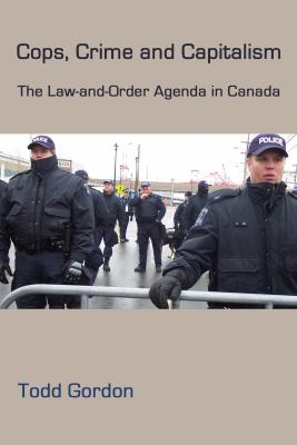 Cops, Crime and Capitalism: The Law-And-Order Agenda in Canada 9781552661857