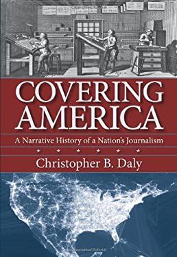 Covering America: A Narrative History of a Nation's Journalism 9781558499119