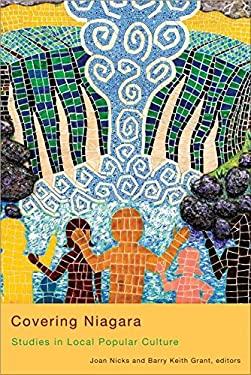 Covering Niagara: Studies in Local Popular Culture 9781554582211