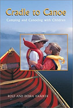 Cradle to Canoe: Camping and Canoeing with Children 9781550462944