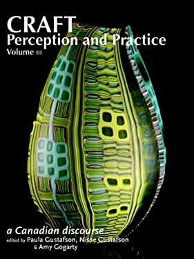 Craft Perception and Practice: Volume 3: A Canadian Discourse 9781553800521