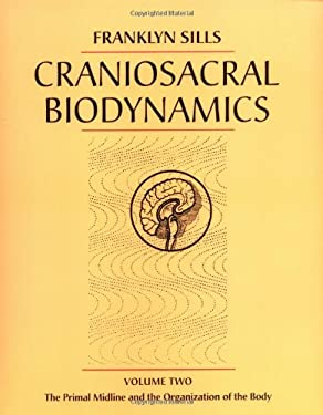 Craniosacral Biodynamics, Volume Two: The Primal Midline and the Organization of the Body 9781556433900