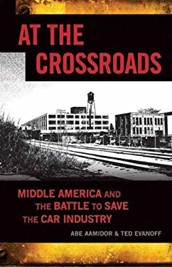 At the Crossroads: Middle America and the Battle to Save the Car Industry 9781550229042