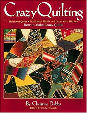 Crazy Quilting: Heirloom Quilts: Traditional Motifs and Decorative Stitches 9781558536944