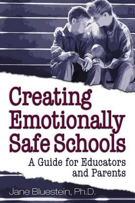 Creating Emotionally Safe Schools: A Guide for Educators and Parents 9781558748149