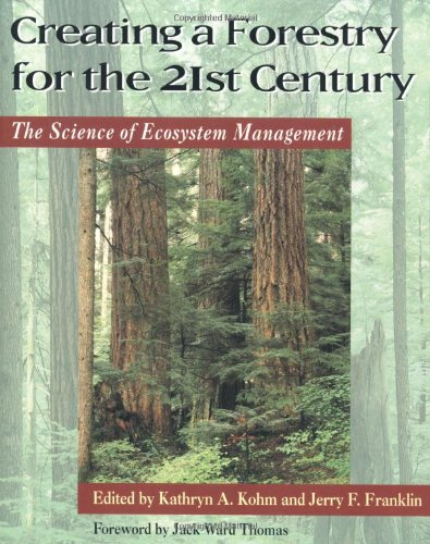 Creating a Forestry for the 21st Century: The Science of Ecosytem Management 9781559633994
